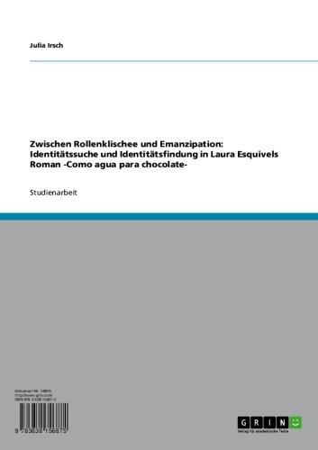 Zwischen Rollenklischee und Emanzipation: Identitätssuche und Identitätsfindung in Laura Esquivels Roman -Como agua para chocolate- (German Edition)