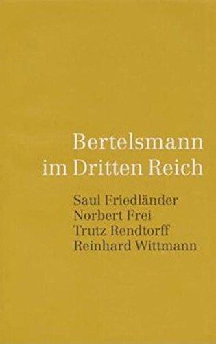 Bertelsmann im Dritten Reich: Saul Friedländer, Norbert Frei, Trutz Rendtorff, Reinhard Wittmann