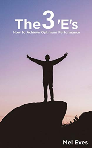 The 3 'E's: How to Achieve Optimum Performance (English Edition)