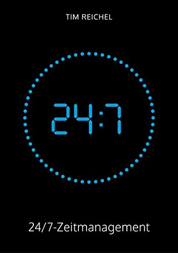 24/7-Zeitmanagement: Das Zeitmanagement-Buch für alle, die keine Zeit haben, ein Zeitmanagement-Buch zu lesen (Prinzipien, Methoden und Beispiele für schnelle Erfolge und nachhaltige Verbesserungen)