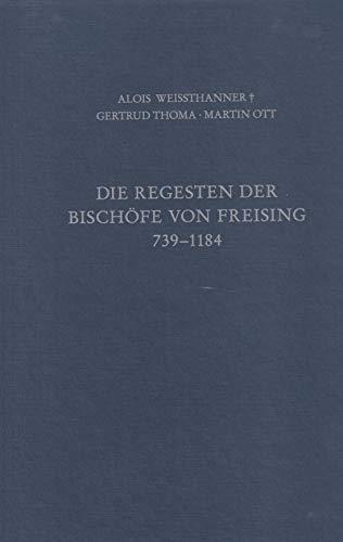 Die Regesten der Bischöfe von Freising Band I: 739 - 1184 (Regesten zur bayerischen Geschichte)