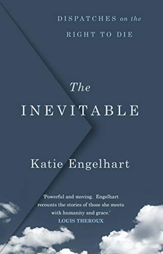 The Inevitable: Dispatches on the Right to Die (English Edition)