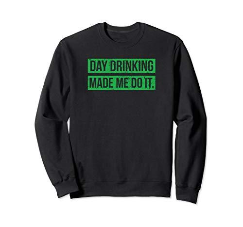 Day Drinking Made Me Do It Funny Sunday Funday Sweatshirt