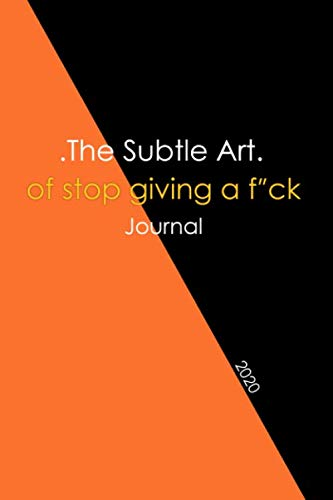 """The Subtle Art of Stop Giving a F*ck Journal: Mark Notes of The Approach to Living the Good Life / size 6x9"""" with 120 pages Counterintuitive Note Book Collection Black and Orange"""