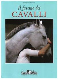 Il fascino dei cavalli. Ediz. illustrata