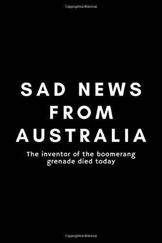 Sad News From Australia The Inventor Of The Boomerang Grenade Died Today: Funny Inventor's Idea Gifts Journal Notebook For Entrepreneur, Business ... - 120 Pages (6