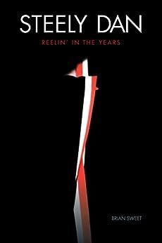 Steely Dan: Reelin' in the Years by [Brian Sweet]