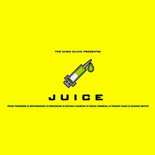 Juice (feat. Teddy Mac, Chico Spitz, Tana Foreal, Pink Terror, Profane, Way2Gone & Ethan Martin)