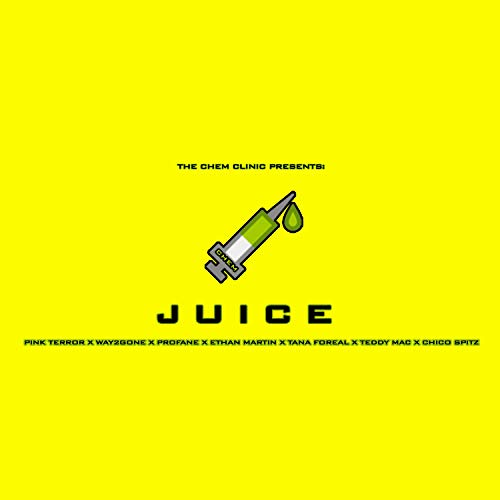 Juice (feat. Teddy Mac, Chico Spitz, Tana Foreal, Pink Terror, Profane, Way2Gone & Ethan Martin)