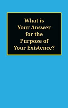 [David Miller]のWhat is Your Answer for the Purpose of Your Existence? (English Edition)