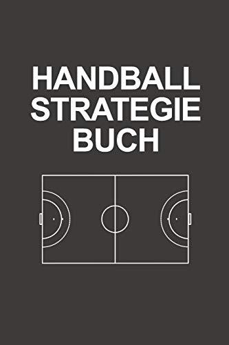 Handball Strategie Buch: Sagenhaft als Notizbuch Journal, Strategiebuch für jeden Trainer oder Coach zum Eintragen beim Training oder Spiel