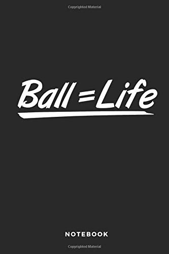 Ball = Life Notebook: 6x9 Blank Lined Basketball Composition Notebook or Journal for Coaches and Players