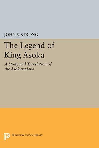 The Legend of King Asoka: A Study and Translation of the Asokavadana (Princeton Library of Asian Translations)