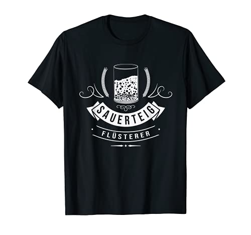 Sauerteigflüsterer Sauerteig Brot Backen Anstellgut Bäcker T-Shirt