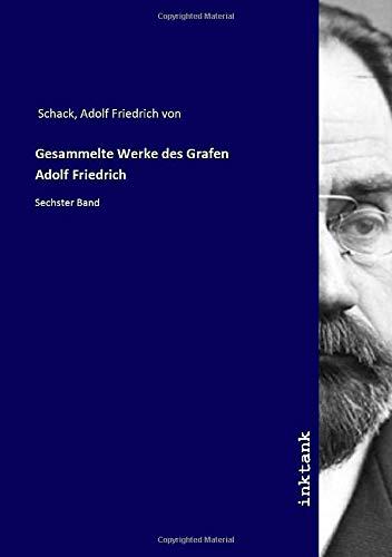 Gesammelte Werke des Grafen Adolf Friedrich: Sechster Band