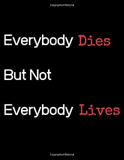 Everybody Dies But Not Everybody Lives: Everybody Dies But Not Everybody Lives Inspirational Notebook/ Notepad/ Journal/ Diary For Fans, Teens and Kids | 120 Black Lined Pages | 8.5 x 11 inches | A4