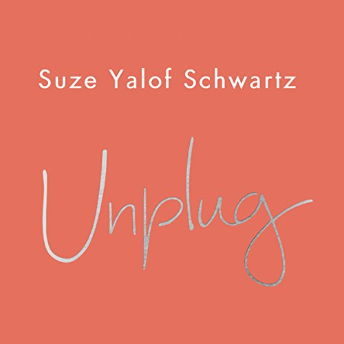 Unplug     A Simple Guide to Meditation for Busy Sceptics and Modern Soul Seekers              By:                                                                                                                                 Suze Yalof Schwartz                               Narrated by:                                                                                                                                 Suze Yalof Schwartz                      Length: 4 hrs and 18 mins     Not rated yet     Overall 0.0