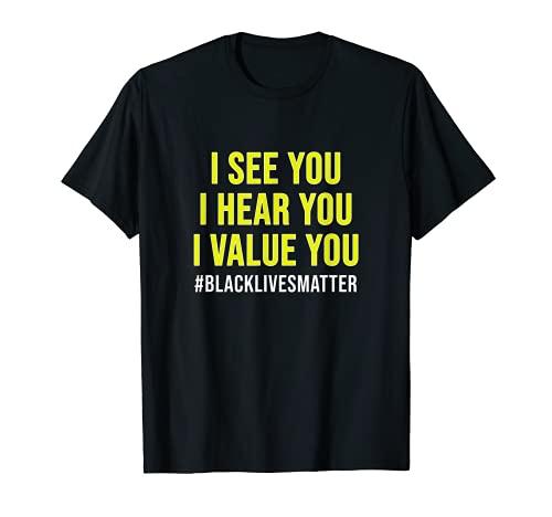I See You I Hear You I Value You Black Lives Matter regalo Camiseta
