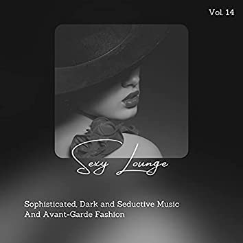 Sexy Lounge - Sophisticated, Dark And Seductive Music And Avant-Garde Fashion, Vol. 14