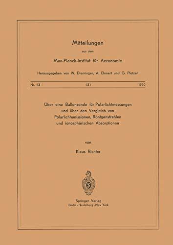 Über eine Ballonsonde für Polarlichtmessungen und über den Vergleich von Polarlichtemissionen, Röntgenstrahlen und Ionosphärischen Absorptionen ... für Aeronomie (43), Band 43)