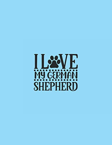 I love my german shepherd: Dog Lovers journal 8,5x11 inch,100 Page Gift for :young girl friend ghost boys student dad daughter teacher grandma girls ... uncle man mom old wife husband girlfriend