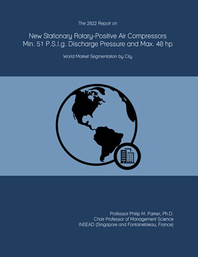 The 2022 Report on New Stationary Rotary-Positive Air Compressors Min. 51 P.S.I.g. Discharge Pressure and Max. 40 hp: World Market Segmentation by City