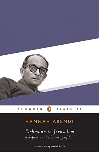 Eichmann in Jerusalem: A Report on the Banality of Evil
