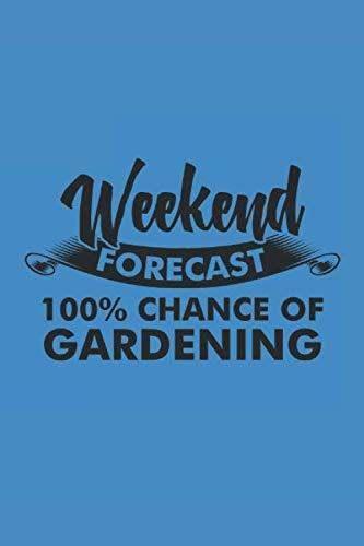 WEEKEND FORECAST 100 CHANCE OF GARDENING: Gardening Notebook Gardener Planner Garden Diary 6x9 kariert checkered