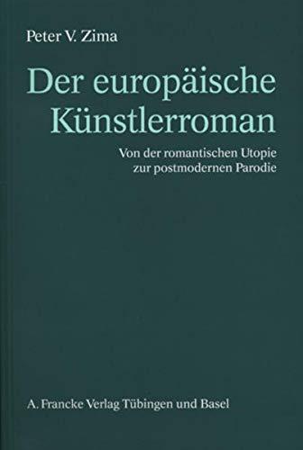 Der europäische Künstlerroman: Von der romantischen Utopie zur postmodernen Parodie