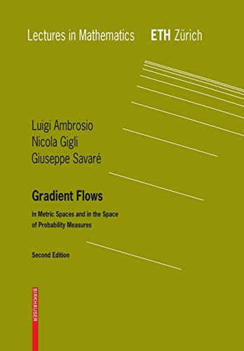 Gradient Flows: In Metric Spaces and in the Space of Probability Measures (Lectures in Mathematics. ETH Zürich)