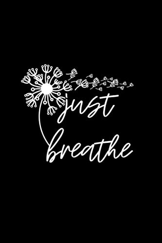 Just Breathe Thirt Breathe Meditation Gift Notebook 114 Pages 6\'\'x9\'\' College Rule