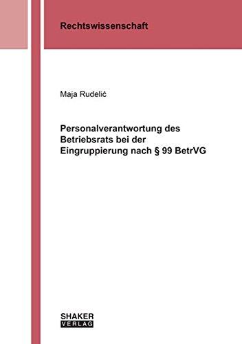 Personalverantwortung des Betriebsrats bei der Eingruppierung nach § 99 BetrVG (Berichte aus der Rechtswissenschaft)