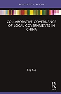 Collaborative Governance of Local Governments in China (Routledge Focus on Public Governance in Asia)