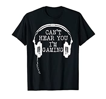 Funny Gamer Gift Headset Can t Hear You I m Gaming T-Shirt