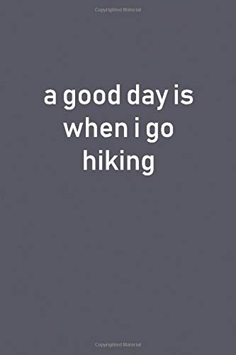 a good day is when I go hiking: Lined Notebooks
