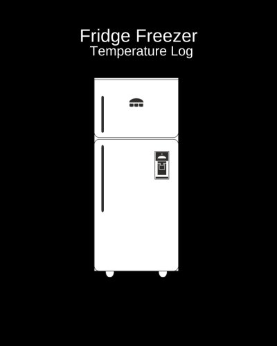 Fridge Freezer Temperature Log: Record Fridge Freezer Temperature, Food Hygiene Use For Business, Home, Restaurants, Bars & More, Monitor Fridge ... Paperback (Fridge Hygiene Tracker, Band 1)