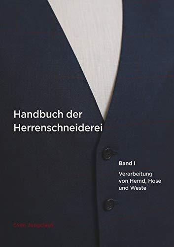 Handbuch der Herrenschneiderei, Band 1: Die Verarbeitung von Hemd, Hose und Weste (Vom Schneidermeister erklärt 3)