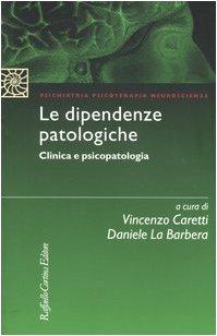 Le dipendenze patologiche. Clinica e psicopatologia