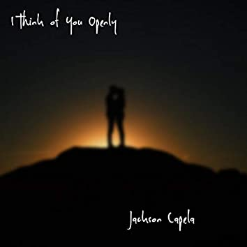 I Think of You Openly