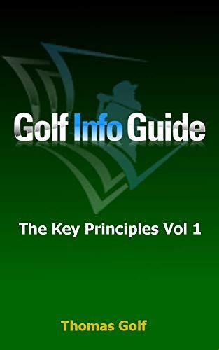 Golf Info Guide: The Key Principles Vol. 1 (English Edition)