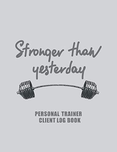 Personal Trainer Client Log Book: Client Data Organizer for Personal Trainers to Keep Track of Customer Information | Daily Training Workout Record ... than Yesterday | Personal Trainer Gifts