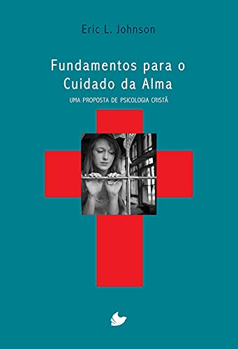 Fundamentos Para O Cuidado Da Alma. - Uma Proposta De Psicologia Cristã.