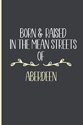 Born And Raised In The Mean Streets of Aberdeen City journal ,cute...