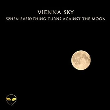 When Everything Turns Against the Moon
