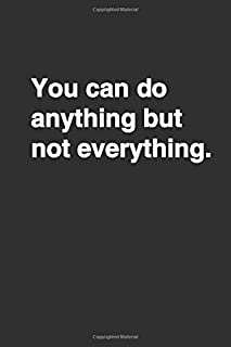 You can do anything but not everything.: Positive Quote Notebook, Journal and Diary Wide Ruled College Lined Composition N...