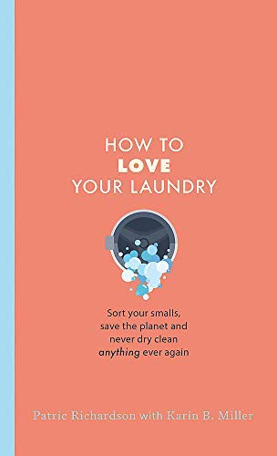 How to Love Your Laundry: Sort your smalls, save the planet and never dry clean anything ever again (English Edition)