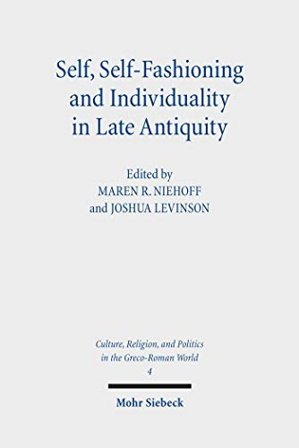Self, Self-Fashioning and Individuality in Late Antiquity: New Perspecives (Culture, Religion, and Politics in the Greco-roman World Book 4) (English Edition)