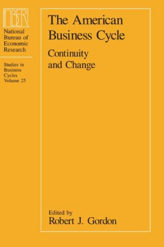 By Gordon The American Business Cycle: Continuity and Change ((NBER) National Bureau of Economic Research Conference Reports (CHUP)) Paperback - January 1990