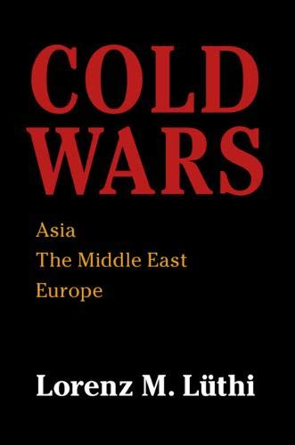 Compare Textbook Prices for Cold Wars: Asia, the Middle East, Europe  ISBN 9781108407069 by Lüthi, Lorenz M.