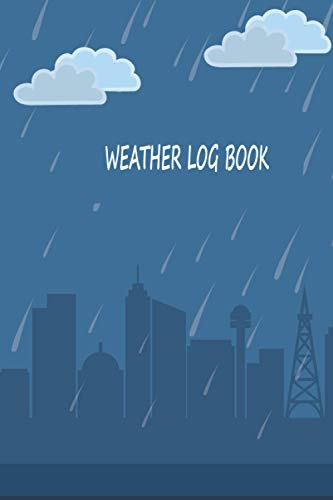 Weather Log Book: Daily Weather Log Book Meteorological Records Date Location Temperature Min Avg & Max Wind Direction Humidity For Climatologist & ... Patterns Every Day & Season Novelty Gift Idea